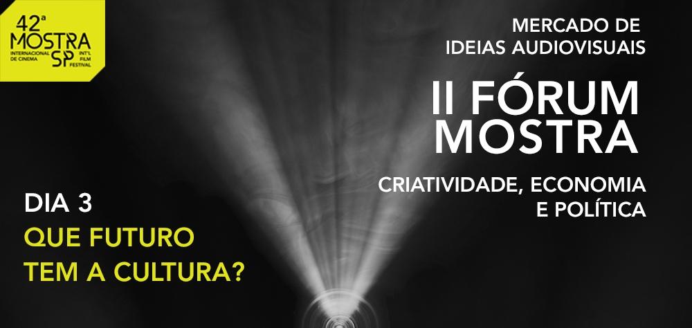 Nesta sexta-feira (26), último dia de Fórum Mostra aborda futuro da cultura
